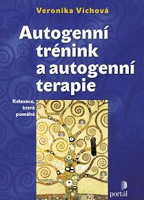 Veronika Víchová: Autogenní trénink a autogenní terapie: Relaxace, která pomáhá