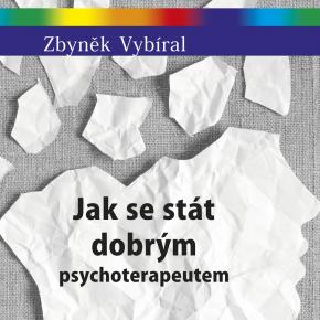 Zdeněk Vybíral: Jak se stát dobrým psychoterapeutem
