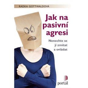 Radka Gottwaldová: Jak na pasivní agresi