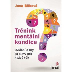 Jana Bílková: Trénink mentální kondice: Cvičení a hry se slovy pro každý věk