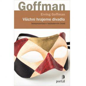 Erving Goffman: Všichni hrajeme divadlo