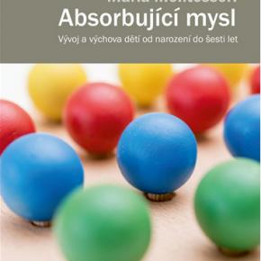 Absorbující mysl: vývoj a výchova dětí od narození do šesti let podle Marie Montessori